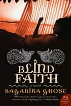 Blind Faith - A Novel ebook by Sagarika Ghose