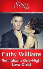 The Italian's One-Night Love-Child ebook by Cathy Williams