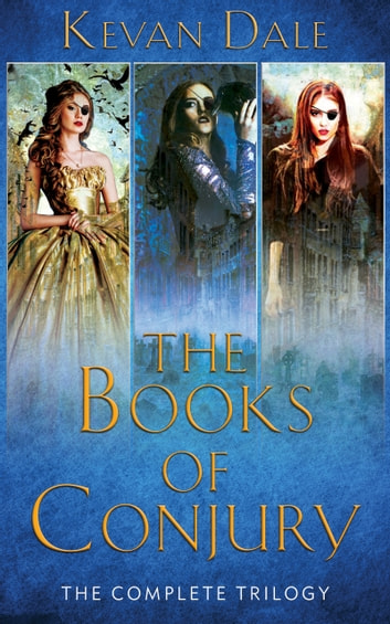 The Books of Conjury - The Complete Trilogy ebook by Kevan Dale