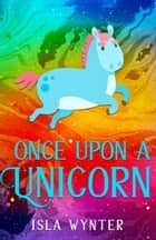 Once Upon A Unicorn ebook by Isla Wynter