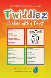 Twiddlez - Riddles with a Twist ebook by Jerry E. Truchan