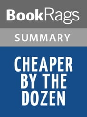 Cheaper by the Dozen by Frank Bunker Gilbreth, Sr. Summary & Study Guide ebook by BookRags