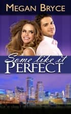 Some Like It Perfect ebook by Megan Bryce
