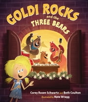 Goldi Rocks & the Three Bears ebook by Corey Rosen Schwartz,Beth Coulton,Nate Wragg