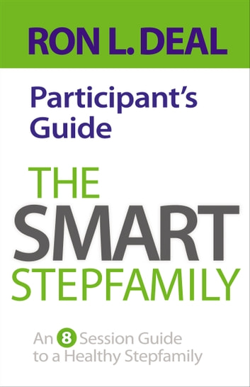 The Smart Stepfamily Participant's Guide - An 8-Session Guide to a Healthy Stepfamily ebook by Ron L. Deal