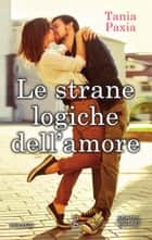 Le strane logiche dell'amore ebook by Tania Paxia