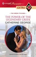 The Power of the Legendary Greek ebook by Catherine George