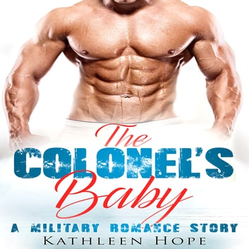 The Colonel's Baby: A Military Romance Story audiobook by Kathleen Hope