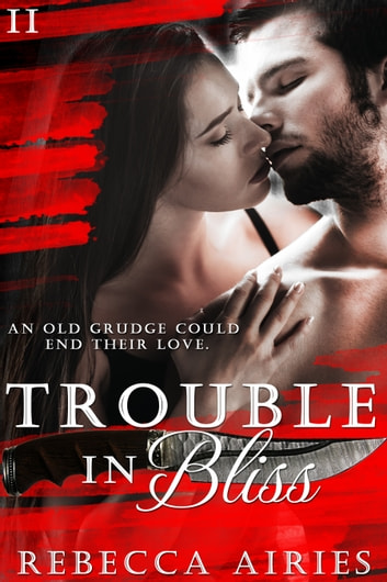 Trouble In Bliss ebook by Rebecca Airies