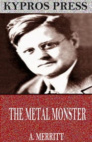 The Metal Monster ebook by A. Merritt