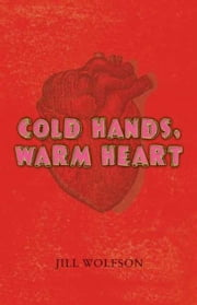 Cold Hands, Warm Heart ebook by Jill Wolfson