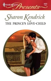 The Prince's Love-Child - A Royal Pregnancy Romance ebook by Sharon Kendrick