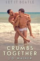 Crumbs Together ebook by J.D. Walker