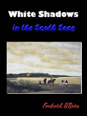 White Shadows in the South Seas [Annotated] ebook by Frederick O'Brien