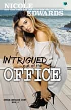 Intrigued Out of the Office ebook by Nicole Edwards