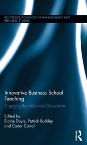 Innovative Business School Teaching - Engaging the Millennial Generation ebook by Elaine Doyle,Patrick Buckley,Conor Carroll