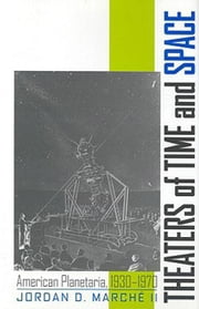 Theaters of Time and Space: American Planeteria, 1930-1970 ebook by Marche, Jordan D. II