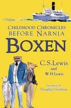 Boxen: Childhood Chronicles Before Narnia eBook by C. S. Lewis, Walter Hooper, C. S. Lewis