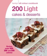 200 Light Cakes & Desserts - Hamlyn All Colour Cookbook ebook by Angela Dowden