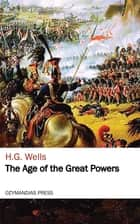 The Age of the Great Powers ebook by H. G. Wells