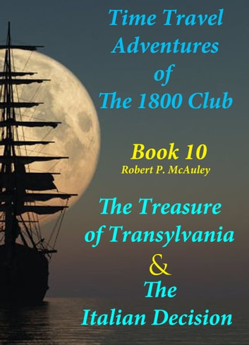 Time Travel Adventures of The 1800 Club: Book X ebook by Robert P McAuley