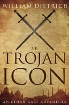 The Trojan Icon ebook by William Dietrich