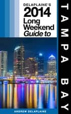 Delaplaine's 2013 Long Weekend Guide to Tampa Bay ebook by Andrew Delaplaine