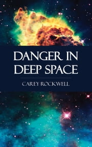 Danger in Deep Space ebook by Carey Rockwell