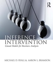 Inference and Intervention - Causal Models for Business Analysis ebook by Michael D. Ryall,Aaron L. Bramson