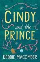 Cindy and the Prince - A Novel ebook by Debbie Macomber