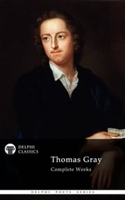 Complete Poetical Works of Thomas Gray (Delphi Classics) ebook by Thomas Gray,Delphi Classics