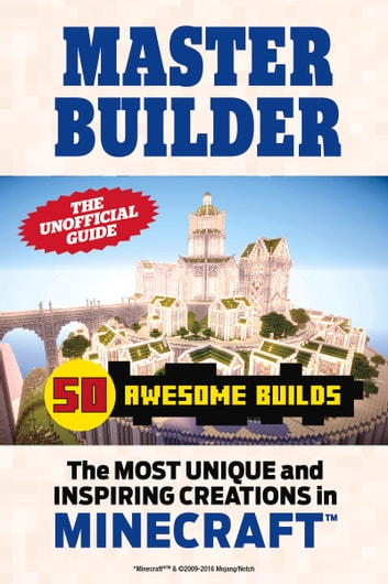 Master Builder 50 Awesome Builds - The Most Unique and Inspiring Creations in Minecraft©™ ebook by Triumph Books