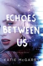Echoes Between Us ebook by