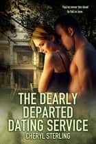 The Dearly Departed Dating Service ebook by Cheryl Sterling