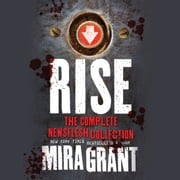 Rise - The Complete Newsflesh Collection audiobook by Mira Grant