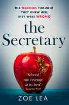 The Secretary - An addictive page turner of school-run revenge ebook by Zoe Lea