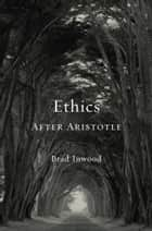 Ethics After Aristotle ebook by Brad Inwood