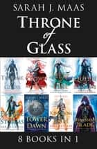 Throne of Glass eBook Bundle - An 8 Book Bundle ebook by Sarah J. Maas