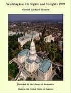 Washington: Its Sights and Insights 1909 ebook by Harriet Earhart Monroe