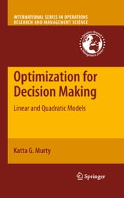 Optimization for Decision Making - Linear and Quadratic Models ebook by Katta G Murty