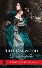 Désir rebelle eBook by Julie Garwood, Jackie Landreaux-Valabrègue