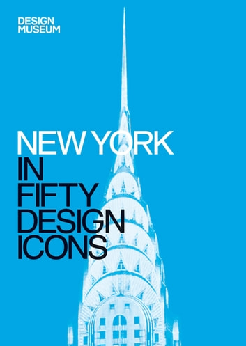 New York in Fifty Design Icons - Design Museum Fifty ebook by Design Museum Enterprise Limited,Julie Iovine