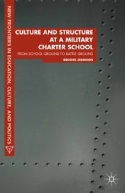 Culture and Structure at a Military Charter School - From School Ground to Battle Ground ebook by B. Johnson