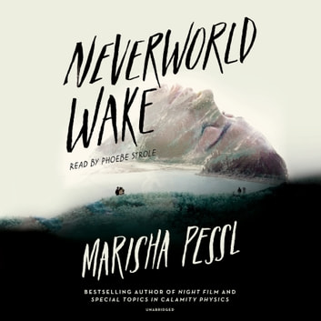 Neverworld Wake audiobook by Marisha Pessl