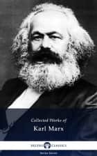 Delphi Collected Works of Karl Marx (Illustrated) eBook by Karl Marx, Delphi Classics