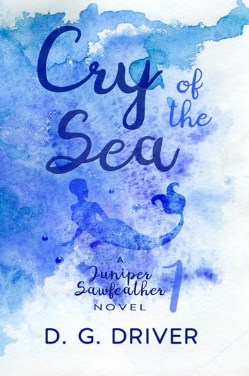 Cry of the Sea - A Mermaid Novel ebook by D. G. Driver
