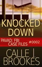 #0002 Knocked Down - PAVAD: FBI Case Files ebook by Calle J. Brookes