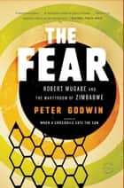 The Fear - Robert Mugabe and the Martyrdom of Zimbabwe ebook by Peter Godwin