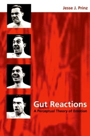 Gut Reactions - A Perceptual Theory of Emotion ebook by Jesse J. Prinz