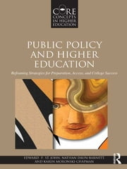 Public Policy and Higher Education - Reframing Strategies for Preparation, Access, and Success ebook by Edward P. St. John,Nathan Daun-Barnett,Karen M. Moronski-Chapman
